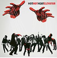 Hot Hot Heat Elevator Review
